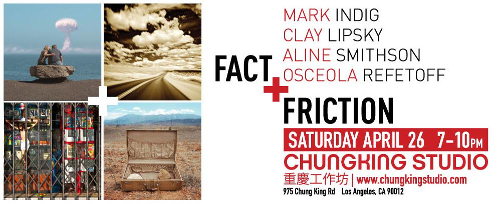 Fact + Friction – Chungking Studio – Los Angeles, California – April 2014