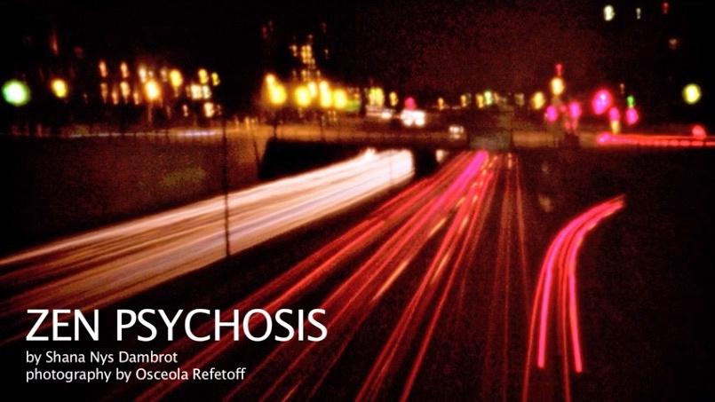 """Zen Psychosis"" a film by Eric Minh Swenson with Shana Nys Dambrot & Osceola Refetoff – 2020"